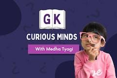 GK - Curious Minds!